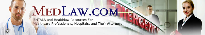 MedLaw.com - EMTALA and Healthlaw Resources For Healthcare Professionals, Hospitals, and Their Attorneys